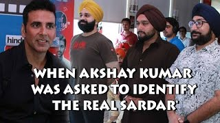 When Akshay Kumar was asked to identify the 'real sardar'