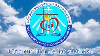 Cử điệu: Tuổi trẻ hát về Giê su - Giới trẻ Giáo xứ Đồng Sơn
