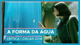 A FORMA DA ÁGUA | Crítica 💧💦 #Oscar2018