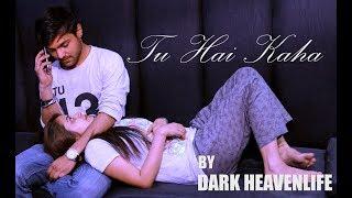 TU HAI KAHA | HARSHIT KAKKAR FT. DADDY SIN | DARK HEAVEN | Ai PRODUCTION | OFFICIAL MUSIC VIDEO 2K17