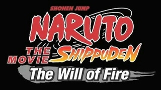Naruto Shippuden The Movie - The Will of Fire English Dub