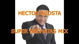 Hector Acosta El Torito SUPER BACHATAS MIX 2015 (Full Music)