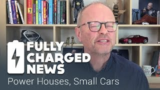 Power Houses, Small Cars | Fully Charged News