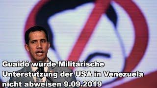 Guaidó wurde Militärische Unterstützung der USA in Venezuela nicht abweisen 9.09.2019