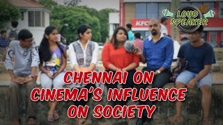 Chennai on Cinema's Influence on Society | Loud Speaker Epi - 6 | Vox Pop | Madras Central