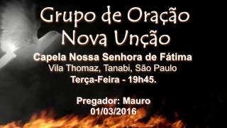 Grupo de Oração Nova Unção / Pregador Mauro - 01/03/2016