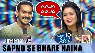 Sapno Se Bhare Naina - Jimmy | Indian Idol 10 (2018) | Neha Kakkar | Sony TV