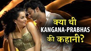 Kangana's shocking past with Prabhas: Full Story