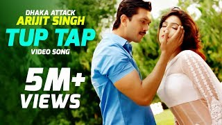 "Tup Tap - Arijit Singh & Somlata | ""Dhaka Attack"" Bangla Movie Song 