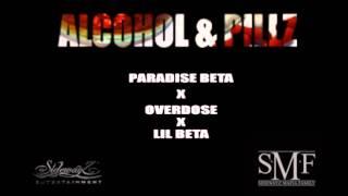 Alcohol & Pillz- Paradise Beta x Overdose x Lil Beta