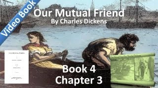 Book 4, Chapter 03 - Our Mutual Friend by Charles Dickens - The Golden Dustman Sinks Again