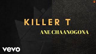 Killer T - Ane Chaanogona (Official Audio)