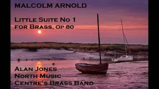 Malcolm Arnold: Little Suite No 1 for Brass, Op 80 [Jones-North Music Centre's Brass Band]