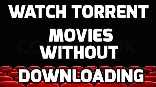 How to Watch Torrent Movies Online for FREE Without Downloading in 2017