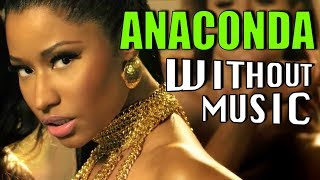 NICKI MINAJ - Anaconda (#WITHOUTMUSIC parody)