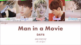 DAY6 - Man in a Movie (HAN/ROM/ENG Color Coded Lyrics)