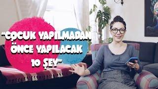 ÇOCUK YAPMADAN ÖNCE YAPILACAK 10 ŞEY