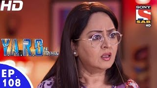 Y.A.R.O Ka Tashan - यारों का टशन - Episode 108 - 22nd December, 2016