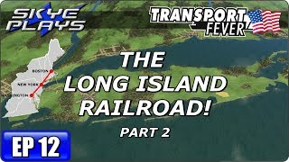 Transport Fever BOS-WASH Part 12 ►THE LONG ISLAND RAILROAD! - PART 2◀ Gameplay
