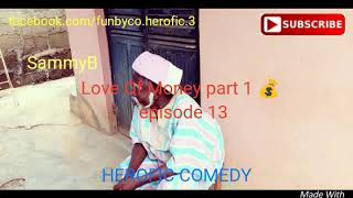 LOVE OF MONEY PART 1 ( Funny Herofic Comedy) (Episode 13)