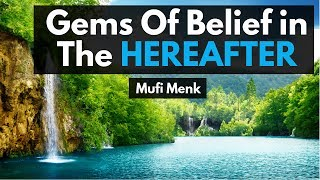 Gems of Belief in The Hereafter | Mufti Menk