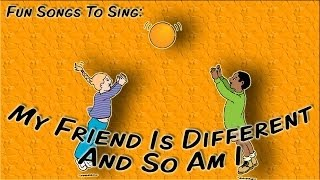 My Friend Is Different And So Am I | fun song for kids
