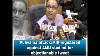 Pulwama attack: FIR registered against AMU student for objectionable tweet