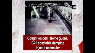 Caught on cam: home guard, GRP constable dumping injured commuter - Maharashtra News