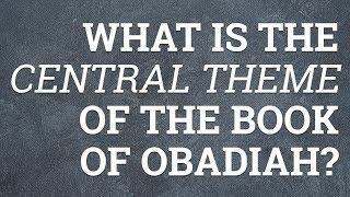 What Is the Central Theme of the Book of Obadiah?