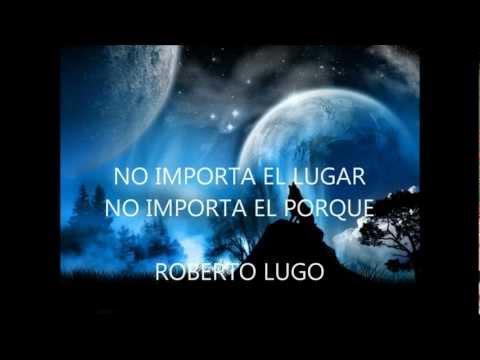 No importa el lugar No importa el porque Roberto Lugo