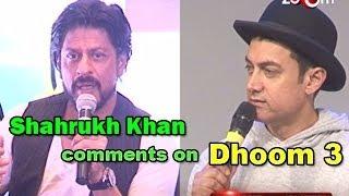 Dhoom 3 :Shahrukh Khan comments on Aamir Khan