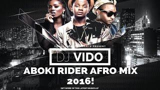 DJ VIDO || (ABOKI RIDER) AFROBEAT MIX 2016 NEW