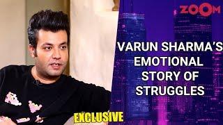 Varun Sharma shares his emotional story, struggle, horrific incident & more | Exclusive