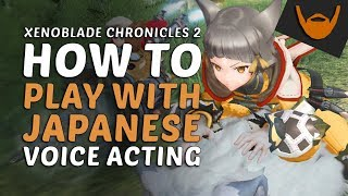 Xenoblade Chronicles 2 - How to Play with Japanese Voice Acting
