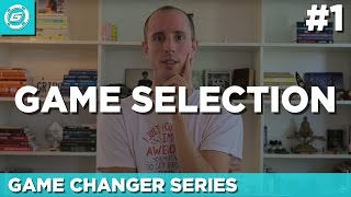 Game Selection & Life Changing Experiences (Game Changer Series #1)