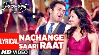 Nachange Saari Raat Lyrical Song | JUNOONIYAT | Pulkit Samrat,Yami Gautam| T-Series