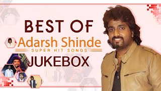 Best Of Adarsh Shinde | Video Jukebox | Super Hit Marathi Songs Collection