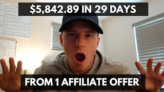 HOW I MADE $5,842.89 IN 29 DAYS FROM 1 AFFILIATE OFFER