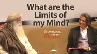 What are the Limits of my Mind? | Sadhguru