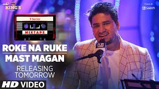 T-Series Mixtape: Roke Na Ruke & Mast Magan Song Teaser | Releasing Tomorrow