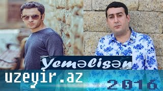 Uzeyir Mehdizade & Behruz Hesenli - Yemelisen ( 2016 Audio )