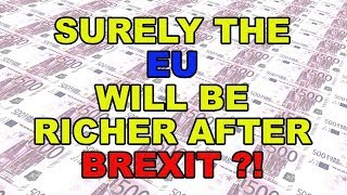 💶 Brexit - Surely the EU will be far richer after we've left? 💶