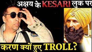 Why Karan Johar Gets Trolled For Akshay Kumar's KESARI Look?