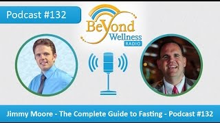 Jimmy Moore - The Complete Guide to Fasting - Podcast #132
