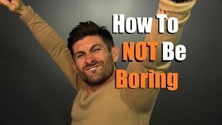 How To NOT Be Boring | 5 Tips To Be More Interesting