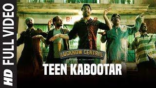 Teen Kabootar Full Video Song | Lucknow Central|Farhan,Gippy |Arjunna Harjaie ft Raftaar Divya Mohit