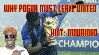Pogba MUST Leave Manchester United This Summer