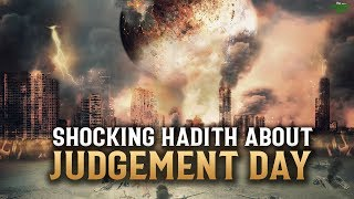 THIS HADITH ABOUT DAY OF JUDGEMENT WILL SHOCK YOU