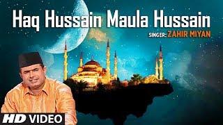 """Haq Hussain Maula Hussain"" Zahir Miyan | Full Video Song (HD) | T-Series Islamic Music"