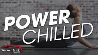 Workout Music Source // Power Chilled: Cooldown, Stretching & Meditation (100 BPM)